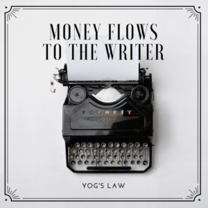 "Yog's Law says, ""Money flows to the writer."""